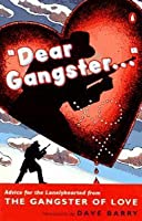 Dear Gangster...: Advice for the Lonelyhearted from the Gangster of Love