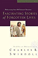 Fascinating Stories of Forgotten Lives: Rediscovering Some Old Testament Characters