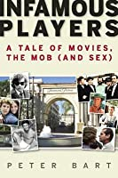 Infamous Players: A Tale of Movies, the Mob, (and Sex)