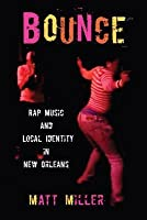 Bounce: Rap Music and Local Identity in New Orleans