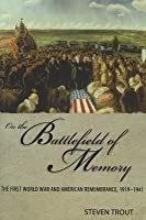 On the Battlefield of Memory: The First World War and American Remembrance, 1919–1941