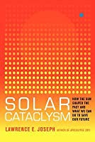 Solar Cataclysm: How the Sun Shaped the Past and What We Can Do to Save Our Future