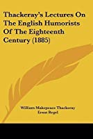 Thackeray's Lectures on the English Humorists of the Eighteenth Century (1885)