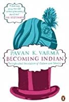 Becoming Indian: The Unfinished Revolution Of Culture And Identity