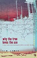 Why the Tree Loves the Axe. Jim Lewis