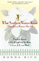 What Southern Women Know (That Every Woman Should): Timeless Secrets to Get Everything You Want in Love, Life, and Work