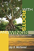 With Roots and Wings: Christianity in an Age of Ecology and Dialogue