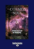 The Cosmos of Soul: A Wake-Up Call for Humanity (Large Print 16pt)