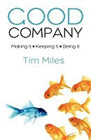 Good Company: Making It - Keeping It - Being It