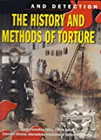 The History and Methods of Torture