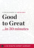 Good to Great: Why Some Companies Make the Leap...and Others Don't by Jim Collins (Summary)