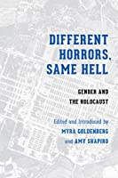 Different Horrors/Same Hell: Gender and the Holocaust