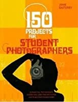 150 Projects For Student Photographers: Essential Techniques, Exercises, And Projects For Aspiring Photographers (Aspire)