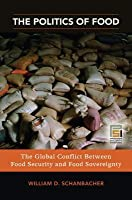 The Politics of Food: The Global Conflict Between Food Security and Food Sovereignty: The Global Conflict Between Food Security and Food Sovereignty