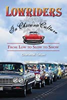 Lowriders in Chicano Culture: From Low to Slow to Show: From Low to Slow to Show