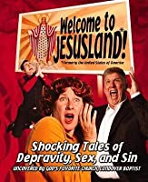 Welcome to JesusLand!: (Formerly the United States of America) Shocking Tales of Depravity, Sex, and Sin Uncovered by God's Favorite Church, Landover Baptist