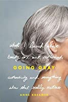 """kreamer sex personals Going gray what i learned about beauty, sex, work, motherhood, authenticity, and everything else that matters """" to read anne kreamer's going gray is to enjoy that comfortable illusions that."""