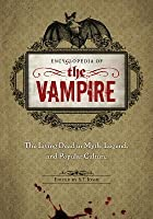Encyclopedia of the Vampire: The Living Dead in Myth Legend and Popular Culture