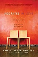 Socrates in Love: Philosophy for a Passionate Heart