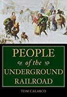People of the Underground Railroad: A Biographical Dictionary: A Biographical Dictionary
