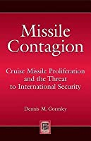 Missile Contagion: Cruise Missile Proliferation and the Threat to International Security: Cruise Missile Proliferation and the Threat to International Security