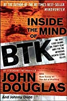 Inside the Mind of Btk: The True Story Behind the Thirty-Year Hunt for the Notorious Wichita Serial Killer