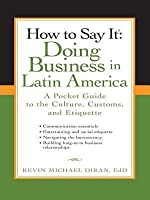 How to Say It: Doing Business in Latin America