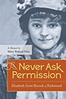Never Ask Permission: Elisabeth Scott Bocock of Richmond, a Memoir by Mary Buford Hitz