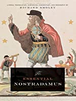 The Essential Nostradamus: Literal translation, historical commentary, and biography