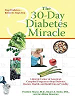 The 30-Day Diabetes Miracle: Lifestyle Center of America's Complete Program for Overcoming Diabetes, Restoring Health, a ND Rebuilding Natural Vitality