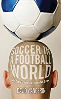 Soccer in a Football World: The Story of America's Forgotten Game. Sporting.