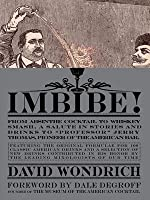 """Imbibe! From Absinthe Cocktail to Whiskey Smash, a Salute in Stories and Drinks to """"Professor"""" Jerry Thomas, Pioneer of the American Bar"""