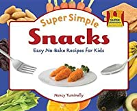 Super Simple Snacks: Easy No-Bake Recipes for Kids