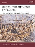 French Warship Crews 1789-1805: From the French Revolution to Trafalgar