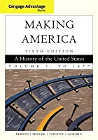 Making America: A History of the United States, Volume 1: To 1877