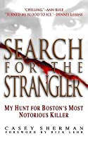 Search for the Strangler: My Hunt for Boston's Most Notorious Killer