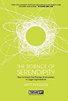The Science of Serendipity: How to Unlock the Promise of Innovation in Large Organisations