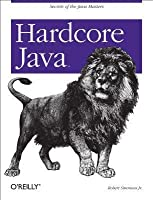 Hardcore Java: Secrets of the Java Masters
