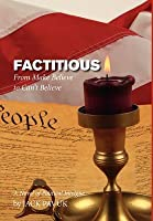 Factitious: From Make Believe To Can't Believe