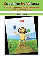 Coaching by Values (Cbv): A Guide to Success in the Life of Business and the Business of Life
