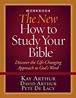 The New How to Study Your Bible Workbook: Discover the Life-Changing Approach to God's Word