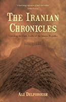 The Iranian Chronicles: Unveiling the Dark Truths of the Islamic Republic