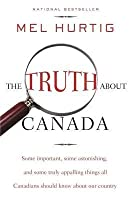 "The Truth about Canada: ""Some Important, Some Astonishing, and Some Truly Appalling Things All Canadians  Should Know About Our Country"""