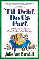 'Til Debt Do Us Part: Answers and Healing for Money Conflicts in Your Marriage