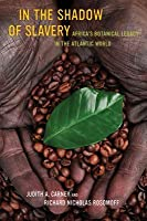 In the Shadow of Slavery: Africa S Botanical Legacy in the Atlantic World
