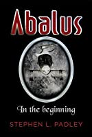 Abalus: In the Beginning