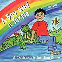 A Boy and a Turtle: A Visualizing Story Teaches Younger Children a Visualization Technique to Increase Creativity While Lowering Stress and Anxiety