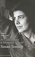 As Consciousness Is Harnessed to Flesh: Diaries 1963-1981