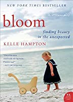 Bloom: Finding Beauty in the Unexpected--A Memoir