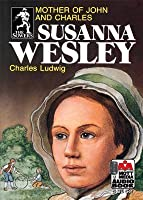 Susanna Wesley: Mother of John and Charles